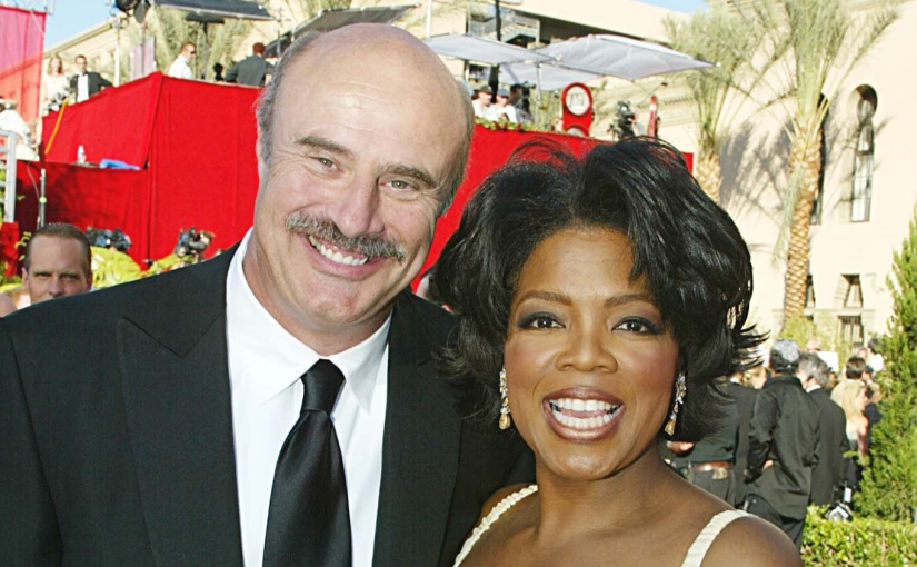 Imagine you are Oprah. Now find your Dr.Phil.